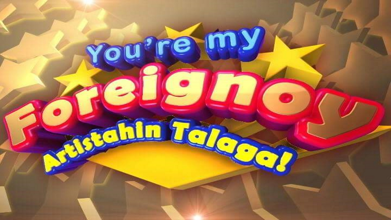 You're My Foreignoy 2015: Artistahin Talaga!