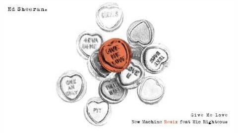 Ed Sheeran - Give Me Love (NEW MACHINE REMIX ft
