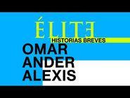 Élite - Historias Breves - Omar Ander Alexis