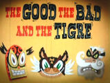 The Good, The Bad, and The Tigre