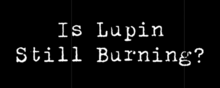 Lupin the Third Is Lupin Still Burning 2019 Title Card.png