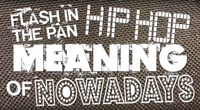 Flash In The Pan Hip Hop Conflicts Of Nowadays Meaning.png