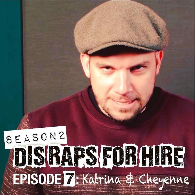 Dis Raps For Hire - Season 2 Episode 7: Katrina & Cheyenne