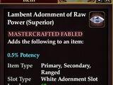 Lambent Adornment of Raw Power (Superior)