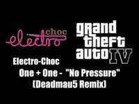 "GTA IV (GTA 4) - Electro-Choc - One + One - ""No Pressure"" (Deadmau5 Remix)"