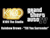 "GTA IV (GTA 4) - K109 The Studio - Rainbow Brown - ""Till You Surrender"""
