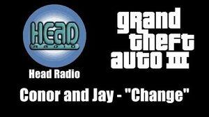 """GTA III (GTA 3) - Head Radio Conor and Jay - """"Change"""""""