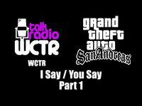 GTA- San Andreas - WCTR - I Say - You Say (Part 1)