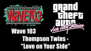 """GTA Vice City Stories - Wave 103 Thompson Twins - """"Love on Your Side"""""""