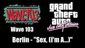 "GTA Vice City Stories - Wave 103 Berlin - ""Sex, (I'm A.."