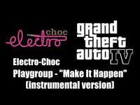 "GTA IV (GTA 4) - Electro-Choc - Playgroup - ""Make It Happen"" (instrumental version)"