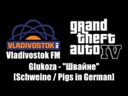 "GTA IV (GTA 4) - Vladivostok FM - Glukoza - ""Швайне"" -Schweine - Pigs in German-"