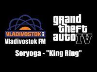 """GTA IV (GTA 4) - Vladivostok FM - Seryoga - """"King Ring"""""""