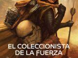 El Coleccionista de la Fuerza