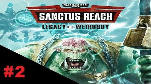 Warhammer_40K_Sanctus_Reach_Legacy_of_the_WeirdBoy_-_Capitulo_2_-_Conquistando_por_el_WAAAGH!!!
