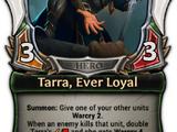 Tarra, Ever Loyal