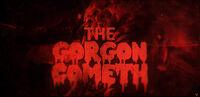 The Gorgon Cometh