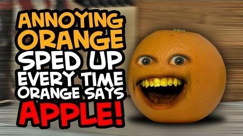 Annoying Orange - Sped Up Every Time Orange says Apple