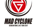 """GENERATIONS LIVE TOUR 2017 """"MAD CYCLONE"""""""