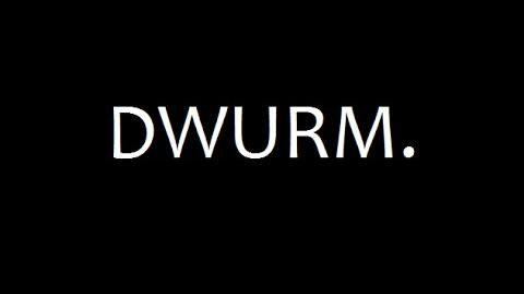 (MUSIC) WELCOME TO DWURM