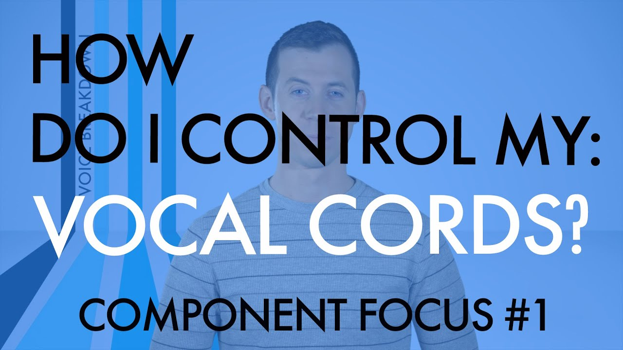 "Component Focus #1 - ""How Do I Control My Vocal Cords?"" - Voice Breakdown"