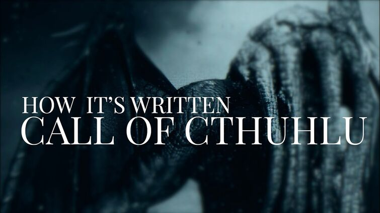 How It's Written: Call of Cthulhu