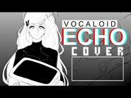 Vocaloid - ECHO (Vocal Cover - Remix)【Meltberry】