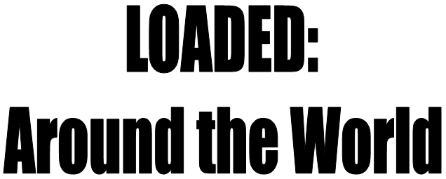 Loaded: Around the World