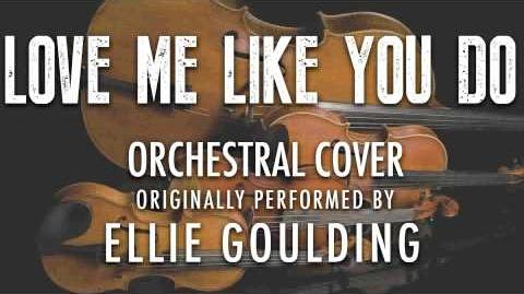 """""""LOVE ME LIKE YOU DO"""" BY ELLIE GOULDING (ORCHESTRAL COVER TRIBUTE) - SYMPHONIC POP"""