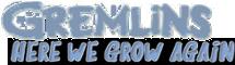 Gremlins: Here we Grow Again