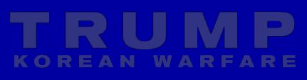 Trump: Korean Warfare