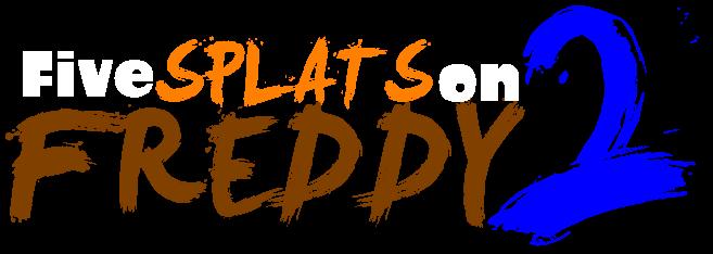 Five Splats On Freddy 2