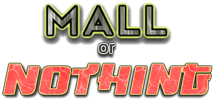 Mall or Nothing