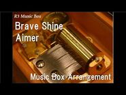 """Brave Shine-Aimer -Music Box- (Anime """"Fate-stay night -Unlimited Blade Works-"""" OP)"""