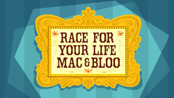 Race For Your Life Mac & Bloo HD.png