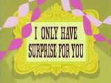 I Only Have Surprise for You