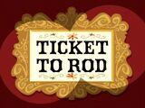 Ticket to Rod