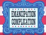 Emancipation Complication