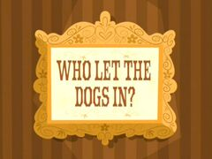 Who Let the Dogs In title card.jpg