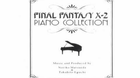 FFX-2 Piano Collection 12 - Eternity ~Memory of Lightwaves~