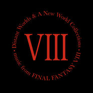 Distant Worlds & A New World Collections FFVIII