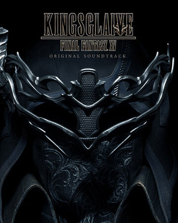 Kingsglaive Final Fantasy Xv Original Soundtrack Final Fantasy