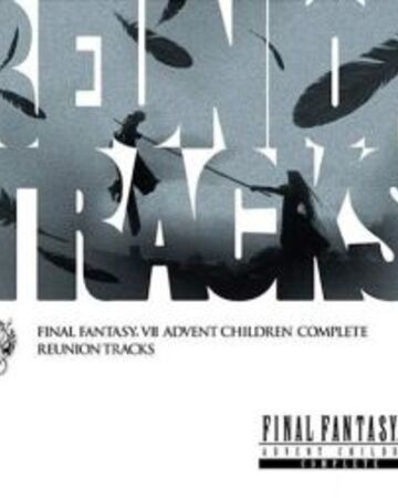 Final Fantasy Vii Advent Children Complete Reunion Tracks Final