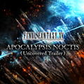 TFFAC Song Icon FFXV- APOCALYPSIS NOCTIS (Uncovered Trailer) (JP)