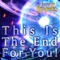 TFFAC Song Icon FFCCCB- This is the End for You! (JP)