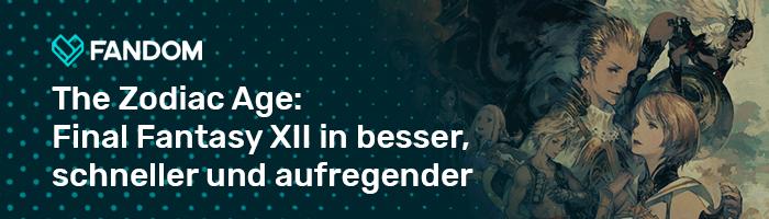 Vanyar21/The Zodiac Age: Final Fantasy XII in besser, schneller und aufregender