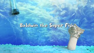 Click here to view more images from Baldwin the Super Fish.