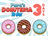 Papa's Donuteria To Go! - 3 Days