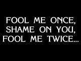 Fool Me Once, Shame On You, Fool Me Twice...