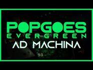 POPGOES Evergreen - Ad Machina